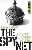 Landau, Henry - The Spy Net: The Greatest Intelligence Operations of the First World War (Dialogue Espionage Classics) - 9781849549066 - V9781849549066