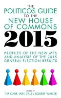 - The Politicos Guide to the New House of Commons 2015: Profiles of the New MPs and Analysis of the 2015 General Election Results - 9781849549233 - V9781849549233