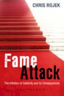 Rojek, Chris - Fame Attack: The Inflation of Celebrity and its Consequences - 9781849660723 - V9781849660723