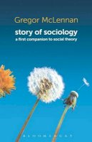 McLennan, Gregor - Story of Sociology: A First Companion to Social Theory - 9781849663496 - V9781849663496