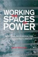Newman, Janet - Working the Spaces of Power: Activism, Neoliberalism and Gendered Labour - 9781849664899 - V9781849664899
