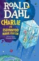 Dahl, Roald - CHARLIE AR ESGYNNYDD MAWR GWYDR - 9781849673433 - V9781849673433
