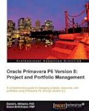 Williams, Daniel; Britt Krazer, Elaine - Oracle Primavera P6 Version 8: Project and Portfolio Management - 9781849684682 - V9781849684682