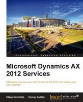 Klaas Deforche, Kenny Saelen - Microsoft Dynamics AX 2012 Services - 9781849687546 - V9781849687546