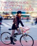 Bussey, Cathy - The Girl's Guide to Life on Two Wheels - 9781849753715 - V9781849753715