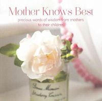 - Mother Knows Best: Precious Words of Wisdom from Mothers to Their Children - 9781849756150 - KTG0003596