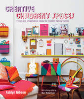 Ashlyn Gibson - Creative Children's Spaces: Fresh and Imaginative Ideas for Modern Family Homes - 9781849756655 - V9781849756655