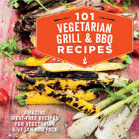 Ryland Peters & Small - 101 Vegetarian BBQ and Grill Recipes: amazing meat-free recipes for vegetarian and vegan BBQ food - 9781849757225 - V9781849757225