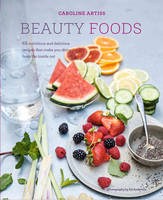 Artiss, Caroline - Beauty Foods: 65 nutritious and delicious recipes that make you shine from the inside out - 9781849757683 - V9781849757683