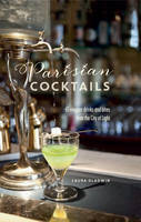 Gladwin, Laura - Parisian Cocktails: 65 elegant drinks and bites from the City of Light - 9781849757799 - V9781849757799