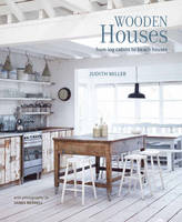 Miller, Judith - Wooden Houses: From log cabins to beach houses - 9781849758017 - V9781849758017