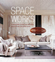 Clifton-Mogg, Caroline, Simmons, Joanna, Tanqueray, Rebecca - Space Works: A source book of design and decorating ideas to create your perfect home - 9781849758420 - V9781849758420