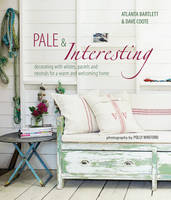 Bartlett, Atlanta, Coote, David - Pale & Interesting: Decorating with whites, pastels and neutrals for a warm and welcoming home - 9781849758543 - V9781849758543