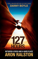 Ralston, Aron - 127 Hours: Between a Rock and a Hard Place. Aron Ralston - 9781849833905 - KCG0000049