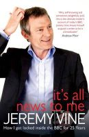 Vine, Jeremy - It's All News to Me [Hardcover] - 9781849837767 - 9781849837767
