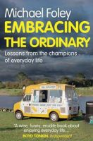 Foley, Michael - Embracing the Ordinary: Lessons From the Champions of Everyday Life - 9781849839136 - V9781849839136