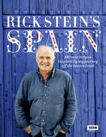 Stein, Rick - Rick Stein's Spain: 140 New Recipes Inspired by My Journey Off the Beaten Track - 9781849901352 - V9781849901352