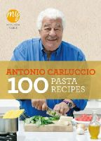 Antonio Carluccio - 100 Pasta Recipes: My Kitchen Table - 9781849901482 - V9781849901482