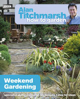 Titchmarsh, Alan - Alan Titchmarsh How to Garden: Weekend Gardening - 9781849902182 - V9781849902182