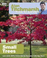Titchmarsh, Alan - Alan Titchmarsh How to Garden: Small Trees - 9781849902205 - V9781849902205