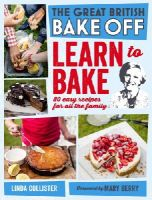 Collister, Linda - Great British Bake Off: Learn to Bake: 80 Easy Recipes for All the Family - 9781849905411 - V9781849905411