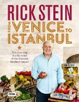 Stein, Rick - Rick Stein: From Venice to Istanbul: Discovering the Flavours of the Eastern Mediterranean - 9781849908603 - V9781849908603