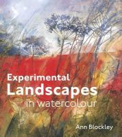 Blockley, Ann - Experimental Landscapes in Watercolour - 9781849940900 - V9781849940900
