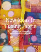 Beal, Margaret - New Ideas in Fusing Fabric: Creative Cutting, Bonding and Mark-Making with the Soldering Iron - 9781849940924 - V9781849940924
