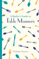 Clayton, Nicholas - A Butler's Guide to Table Manners - 9781849943680 - V9781849943680