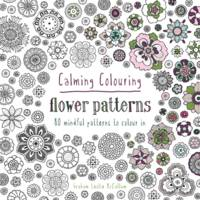McCallum, Graham Leslie - Calming Colouring: Flower Patterns: 80 Mindful Patterns to Colour In - 9781849943833 - V9781849943833