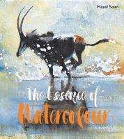 Soan, Hazel - The Essence of Watercolour - 9781849944601 - V9781849944601
