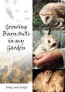 Hackney, Paul - Growing Barn Owls in My Garden - 9781849950275 - V9781849950275