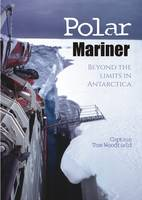 Woodfield  OBE, Captain Tom - Polar Mariner: Beyond the Limits in Antarctica - 9781849951661 - V9781849951661