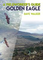 Walker, Dave - A Fieldworker's Guide to the Golden Eagle - 9781849952248 - V9781849952248