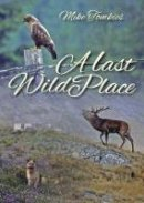 Tomkies, Mike - A Last Wild Place - 9781849953139 - V9781849953139
