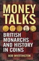 Whittington, Bob - Money Talks: British Monarchs and History in Coins - 9781849953160 - V9781849953160