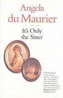 Maurier, Angela Du - It's Only the Sister - 9781850221784 - V9781850221784