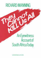 Manning, Richard - They Cannot Kill Us All: An Eyewitness Account of South Africa Today - 9781850431022 - KEX0109288