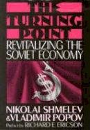 'NIKOLAI SHMELEV, VLADIMIR POPOV' - The Turning Point: Revitalizing the Soviet Economy - 9781850432135 - V9781850432135