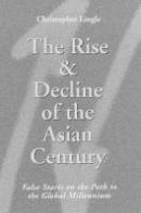 Lingle, Christopher - The Rise and Decline of the Asian Century: False Starts on the Path to the Global Millennium - 9781850433705 - V9781850433705