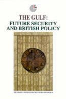 The Emirates Center for Strategic Studies and Research - The Gulf: Future Security and British Policy - 9781850433828 - V9781850433828