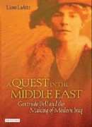 Lukitz, Liora - A Quest in the Middle East: Gertrude Bell and the Making of Modern Iraq - 9781850434153 - V9781850434153