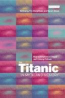 Bergfelder, Tim, Street, Sarah - The Titanic in Myth and Memory: Representations in Visual and Literary Culture - 9781850434320 - V9781850434320