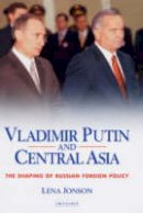 Jonson, Lena - Vladimir Putin and Central Asia: The Shaping of Russian Foreign Policy (Culture and Society in Western and Central Asia) - 9781850436287 - V9781850436287