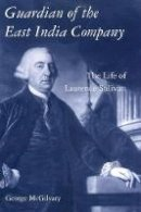 McGilvary, George K. - Guardian of the East India Company: The Life of Laurence Sulivan (International Library of Histo) - 9781850438564 - V9781850438564