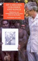 Stuart, Andrew - Of Cargoes, Colonies and Kings: Diplomatic and Administrative Service from Africa to the Pacific - 9781850439783 - V9781850439783