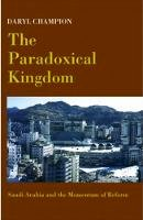 Daryl Champion - The Paradoxical Kingdom: Saudi Arabia and the Momentum of Reform - 9781850656470 - V9781850656470