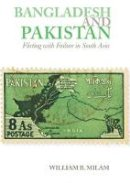 William B. Milam - Bangladesh and Pakistan Flirting with Failure in Southe Asia by William B. Milam - 9781850659211 - V9781850659211