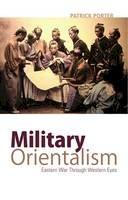 Patrick Porter - Military Orientalism: Eastern War Through Western Eyes (Critical War Studies) - 9781850659600 - V9781850659600