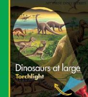Grant, Donald - Dinosaurs at Large (My First Discoveries: Torchlight) - 9781851034154 - V9781851034154